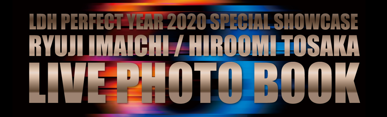 LDH PERFECT YEAR 2020 SPECIAL SHOWCASE RYUJI IMAICHI / HIROOMI TOSAKA LIVE PHOTO BOOK 0718-